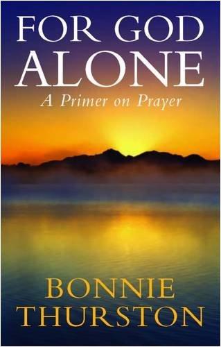 For God Alone: A Primer on Prayer by Bonnie Bowman Thurston (2009-02-16)
