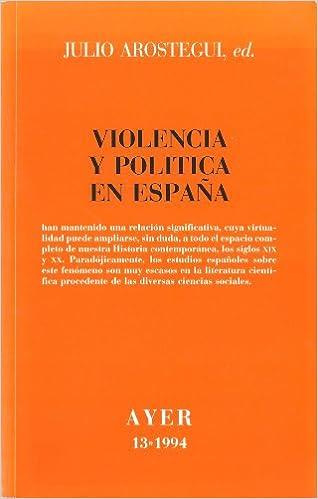 Violencia y politica en España (Ayer): Amazon.es: Arostegui, Julio: Libros