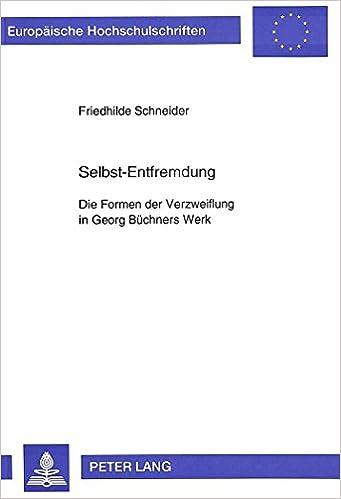 Selbst-Entfremdung: Die Formen Der Verzweiflung in Georg Buechners Werk (Europaeische Hochschulschriften / European University Studie)