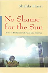 No Shame for the Sun: Lives of Professional Pakistani Women (Gender, Culture, and Politics in the Middle East)