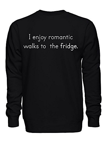 I Enjoy Romantic Walks To The Fridge Unisex Crew Neck Sweatshirt