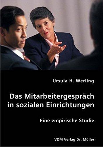 Das Mitarbeitergespräch in sozialen Einrichtungen: Eine empirische Studie Broschiert – 28. Januar 2007 Ursula H Werling VDM Verlag Dr. Müller 3836403927 Sozialarbeit