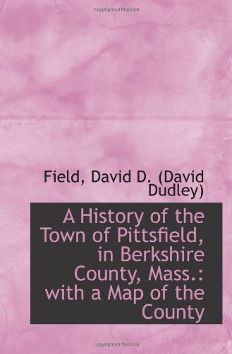 A History of the Town of Pittsfield, in Berkshire County, Mass.: with a Map of the County