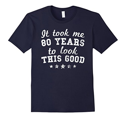 Mens It Took Me 80 Years To Look This Good 80th Birthday T-Shirt Medium (The 80's Look)