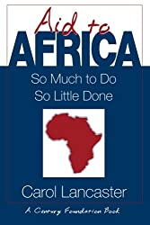 Aid to Africa: So Much To Do, So Little Done (Century Foundation Book)