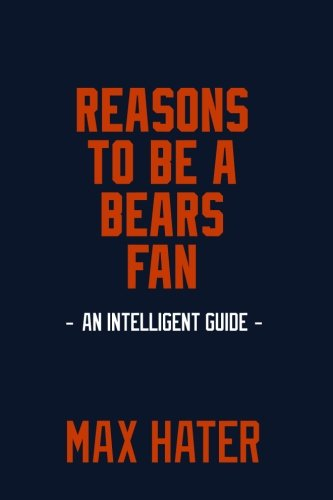 Reasons To Be A Bears Fan: A funny, blank book, gag gift for Chicago Bears fans; or a great coffee table addition for all Bears haters!