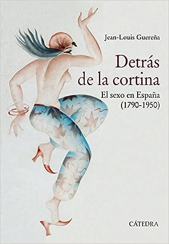 Detrás de la cortina: El sexo en España 1790-1950 Historia. Serie mayor: Amazon.es: Guereña, Jean-Louis: Libros
