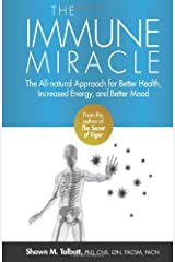 The Immune Miracle: The All-Natural Approach for Better Health, Increased Energy and Improved Mood Paperback