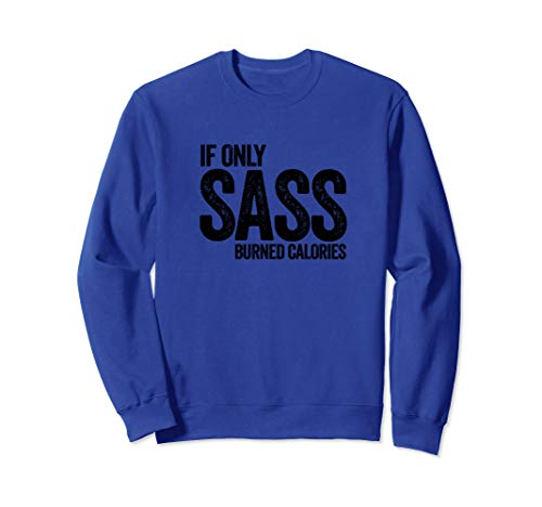 If Only Sass Burned Calories - Funny Workout Gym Weightloss Sweatshirt