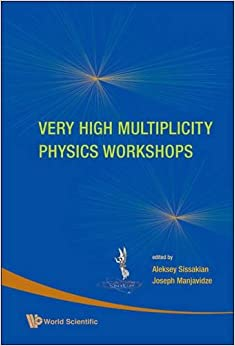 Very High Multiplicity Physics Workshops: Proceedings of the VHM Physics Workshops JINR, Dubna, Russia 17-19 September 2007