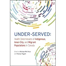 Under-Served: Health Determinants of Indigenous, Inner-City, and Migrant Populations in Canada
