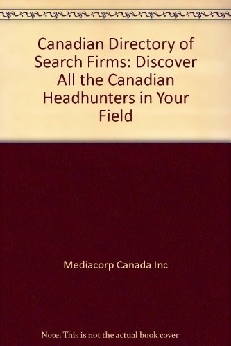Canadian Directory of Search Firms: Discover All the Canadian Headhunters in Your Field