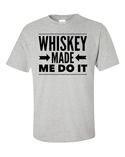 Stuch Strength Funny Whiskey Unisex T-Shirts - Made Me Do It - Liquor Lover Gift...