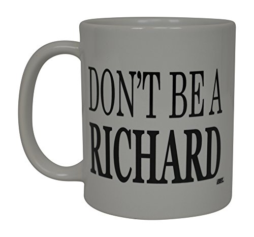 Best Funny Coffee Mug Don't Be A Richard