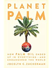 Planet Palm: How Palm Oil Became an Ingredient in Everything—and Endangered the Earth