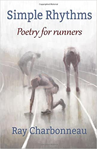 Simple Rhythms: Poetry for Runners: Ray Charbonneau ...