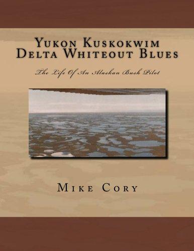 Yukon Kuskokwim Delta Whiteout Blues: The Life Of An Alaskan Bush Pilot