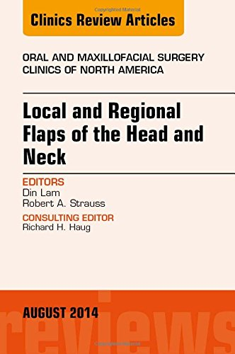 Local and Regional Flaps of the Head and Neck, An Issue of Oral and Maxillofacial Clinics of North America, 1e (The Clinics: Surgery)