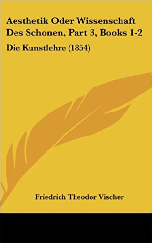 Ebooks téléchargeables gratuitement Aesthetik Oder Wissenschaft Des Schonen, Part 3, Books 1-2: Die Kunstlehre (1854) (German Edition) PDF ePub MOBI