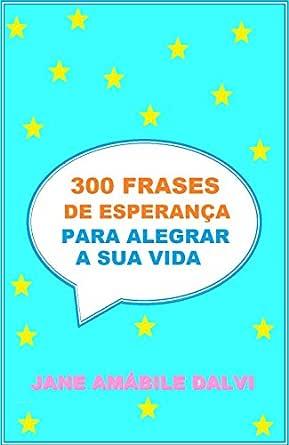 300 Frases De Esperança Para Alegrar A Sua Vida Portuguese