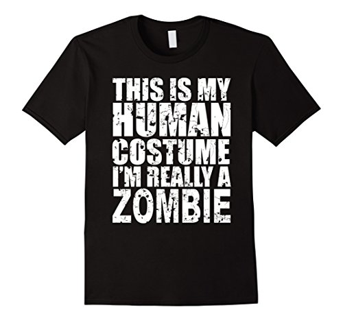 Mens This Is My Human Costume I'm Really A Zombie T-Shirt Large Black (Really Scary Halloween Costume)