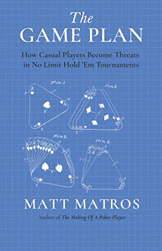 The Game Plan: How Casual Players Become Threats in No Limit Hold 'Em Tournaments (Poker Table Plans)