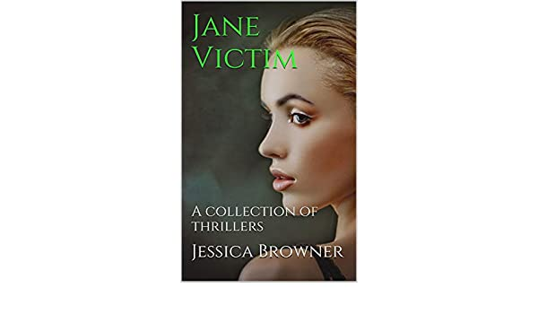 Jane Victim: A collection of thrillers - Kindle edition by Jessica Browner. Mystery, Thriller & Suspense Kindle eBooks @ Amazon.com.