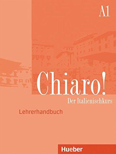 Chiaro! A1: Der Italienischkurs / Lehrerhandbuch - Guida per l'insegnante (Chiaro! – Nuova edizione)