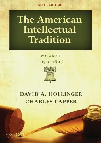 By David A. Hollinger, Charles Capper: The American Intellectual Tradition: Volume I: 1630-1865 Sixth (6th) Edition ebook