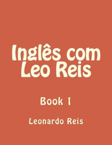 Ingles com Leo Reis: Book 1 (Volume 1) (Portuguese Edition)