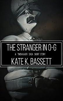 The Stranger in 0-G: A Timewalker Saga Short by [Bassett, Kate K.]