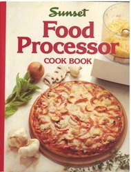 Food Processor Cook Book by Editors of Sunset Books and Sunset Magazine