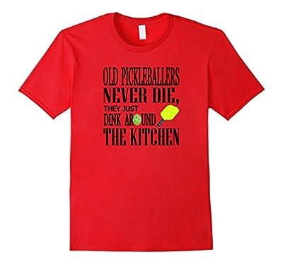 Funny Pickleball T Shirt Old Pickleballers Never Die Humor