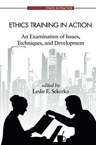 Ethics Training in Action: An Examination of Issues, Techniques, and Development (Ethics in Practice)