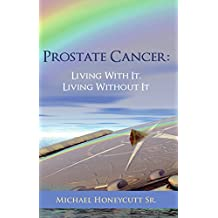 Prostate Cancer:  Living With It, Living Without It