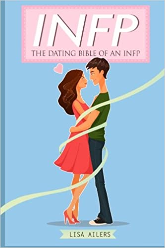 INFP: The Dating Bible of an INFP: Lisa Ailers: 9781511687997