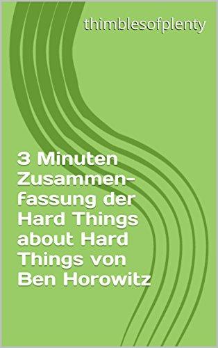 3 Minuten Zusammenfassung der Hard Things about Hard Things von Ben Horowitz (thimblesofplenty 3 Minute Business Book Summary 1) (German Edition)