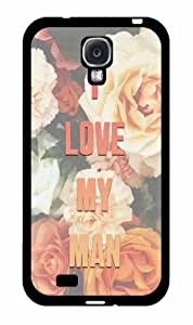 I Love My Man- TPU RUBBER SILICONE Phone Case Back Cover Samsung Galaxy S4 I9500