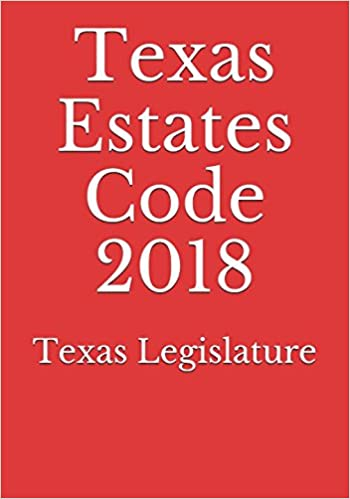 Texas Estates Code 2018: Texas ` Legislature: 9781983030345