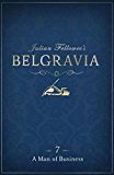 Julian Fellowes's Belgravia Episode 7: A Man of Business (Kindle Single)