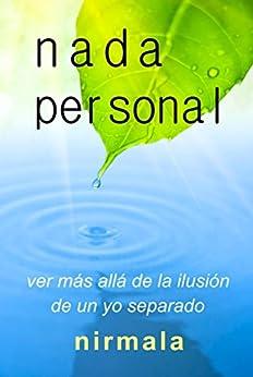 NADA PERSONAL - Ver Más Allá de la Ilusión de un Yo Separado (Spanish Edition) by [Nirmala]
