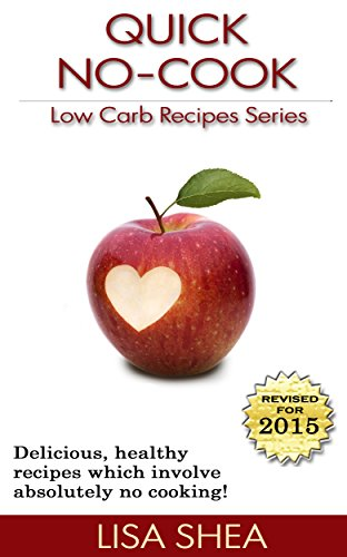 Quick No-Cook Low Carb Recipes (Low Carb Reference Book 1)