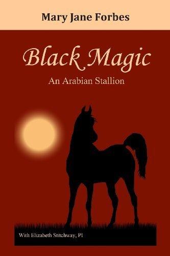 Black Magic: An Arabian Stallion by Forbes, Ms. Mary Jane (2014) Paperback PDF