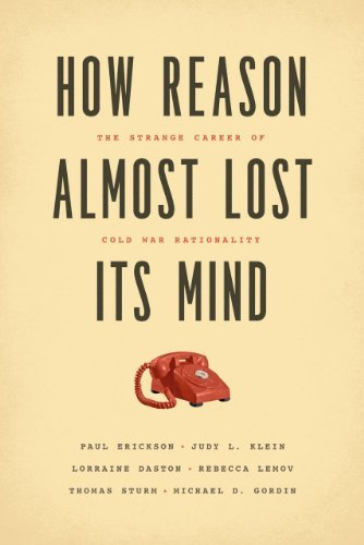 How Reason Almost Lost Its Mind: The Strange Career of Cold War Rationality by Erickson Paul Klein Judy L. Daston Lorraine Lemov Rebecca Sturm Thomas Gordin Michael D. (2015-11-23) Paperback