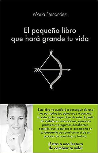 El pequeño libro que hará grande tu vida COLECCION ALIENTA: Amazon.es: María Fernández: Libros