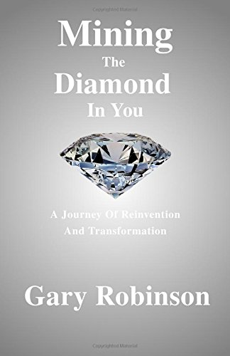 MINING THE DIAMOND IN YOU: A Journey Of Reinvention And Transformation