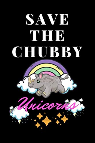 """Save The Chubby unicorns cover black rainbow cute: 122 pages 6""""X9"""" lined blank for who loves rhinoceros girls women kids gift birthday"""