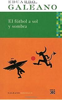 El futbol a sol y sombra (Spanish Edition)