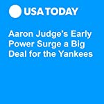 Aaron Judge's Early Power Surge a Big Deal for the Yankees | Howard Megdal