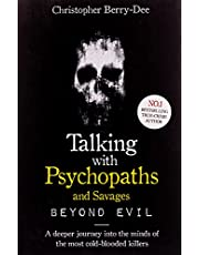 Talking With Psychopaths and Savages: Beyond Evil By Christopher Berry-Dee: From the UK's No. 1 True Crime author